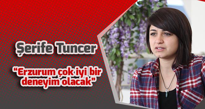 """Şerife Tuncer: """"Erzurum çok iyi bir deneyim olacak"""""""