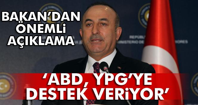 """Bakan Çavuşoğlu: """"ABD, YPG'ye destek veriyor, nokta"""""""