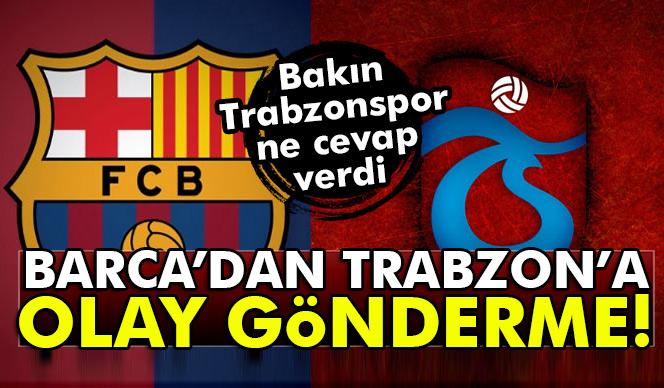 Barcelona'dan Trabzonspor'a olay gönderme| Trabzonspor ne cevap verdi?
