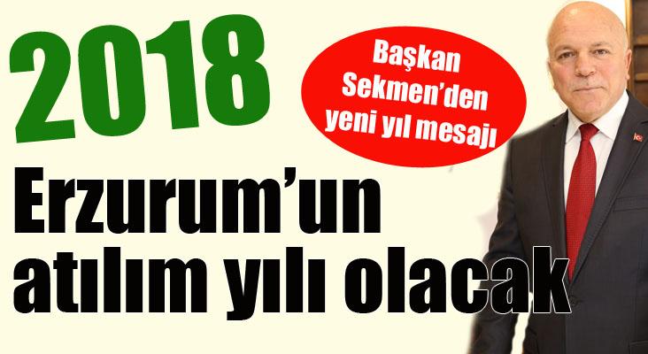 """Başkan Sekmen: """"2018 Erzurum'un atılım yılı olacak"""""""