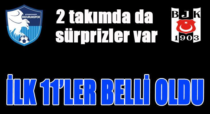 B.B Erzurumspor - Beşiktaş maçının 11'leri belli oldu