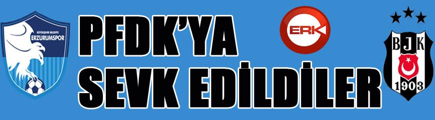 BB Erzurumspor ve Beşiktaş PFDK'ya sevk edildi...