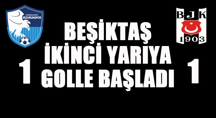 Beşiktaş ikinci yarıya golle başladı