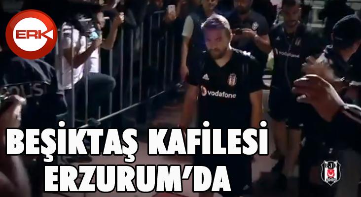 Beşiktaş kafilesi Erzurum'a geldi