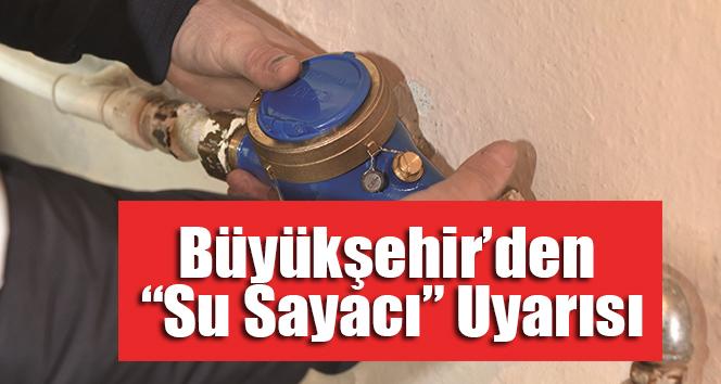 """Büyükşehir'den """"Su Sayacı"""" Uyarısı"""