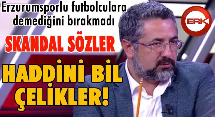 Çelikler'den BB Erzurumsporlu futbolculara skandal sözler...