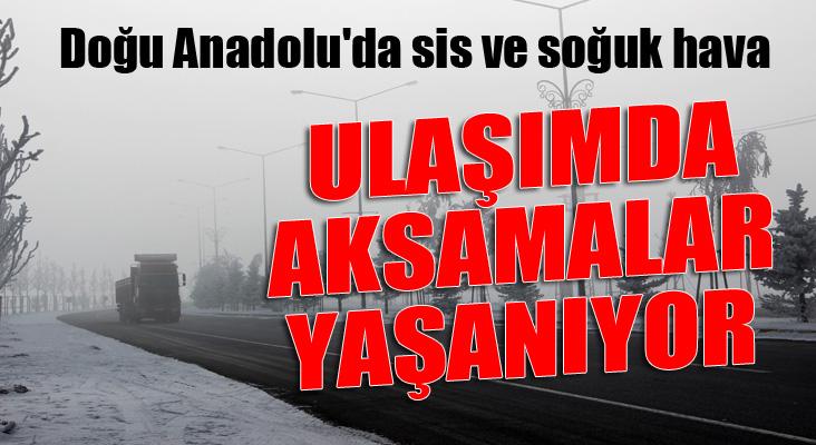 Doğu Anadolu'da sis ve soğuk hava