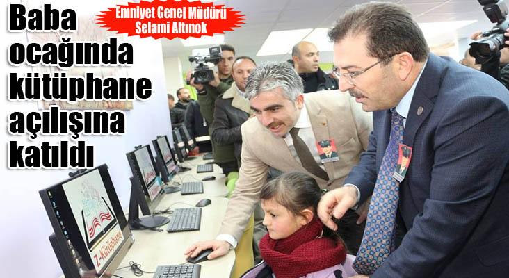 Emniyet Genel Müdürü Altınok, baba ocağında kütüphane açılışına katıldı