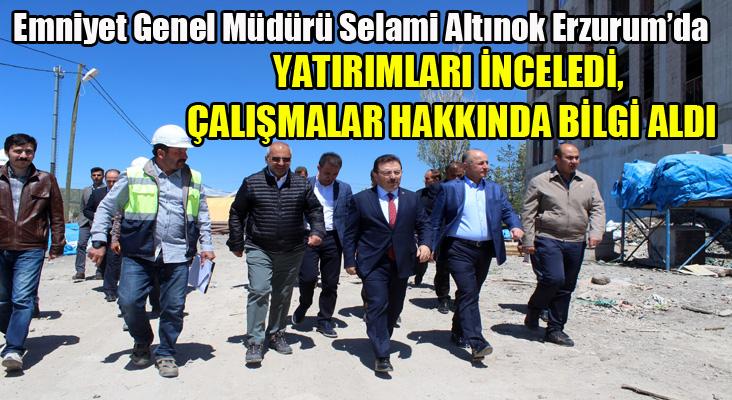 Emniyet Genel Müdürü Altınok Erzurum'da...