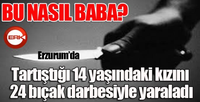 Erzurum'da tartıştığı 14 yaşındaki kızını 24 bıçak darbesiyle yaraladı