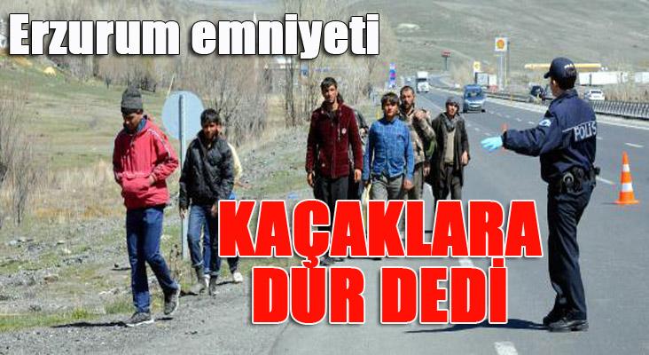 Erzurum Emniyeti, kaçaklara 'dur' dedi
