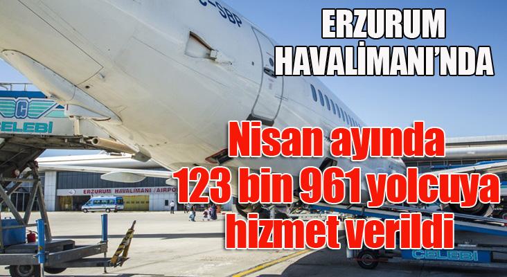 Erzurum Havalimanı'nda Nisan ayında 123 bin 961 yolcuya hizmet verildi