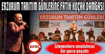 Erzurum Tanıtım Günlerine Fatih Koçak damgası...
