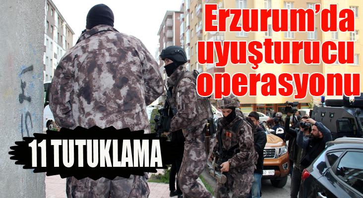 Erzurum'da uyuşturucu operasyonu: 11 tutuklama