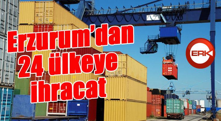 Erzurum'dan 24 ülkeye ihracat