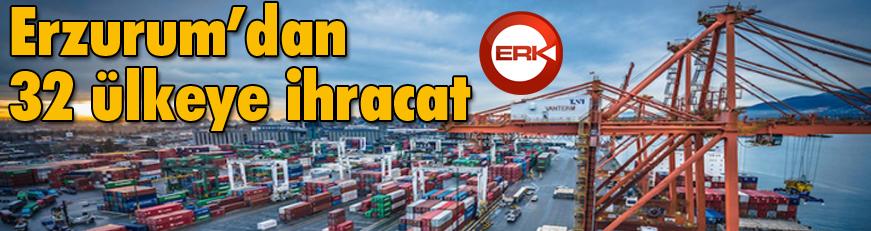 Erzurum'dan 32 ülkeye ihracat