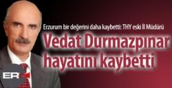 Erzurum'un acı kaybı... Vedat Durmazpınar vefat etti...