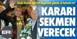 Mehmet Altıparmak gidecek mi kalacak? Top Mehmet Sekmen'de...