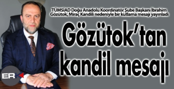 TÜMSİAD Şube Başkanı Gözütok'tan kandil mesajı