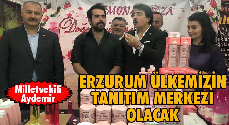 """Milletvekili Aydemir: """"Erzurum ülkemizin tanıtım merkezi olacak"""""""