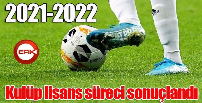 2021-2022 kulüp lisans süreci sonuçlandı