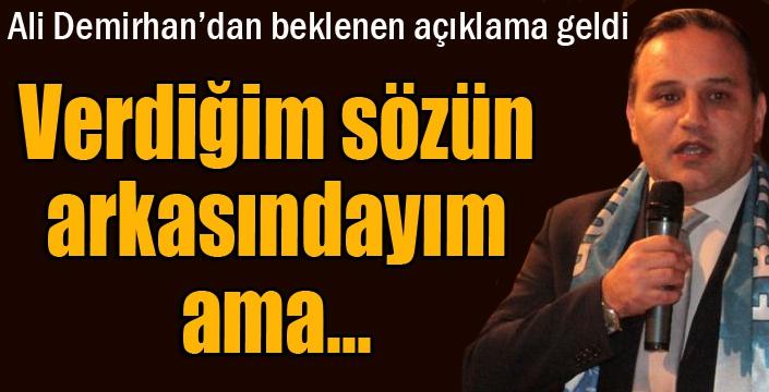 Ali Demirhan: Verdiğim sözün arkasındayım ama...
