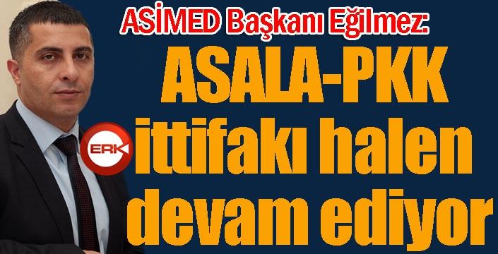 """ASİMED Başkanı Eğilmez: """"ASALA-PKK ittifakı halen devam ediyor"""""""