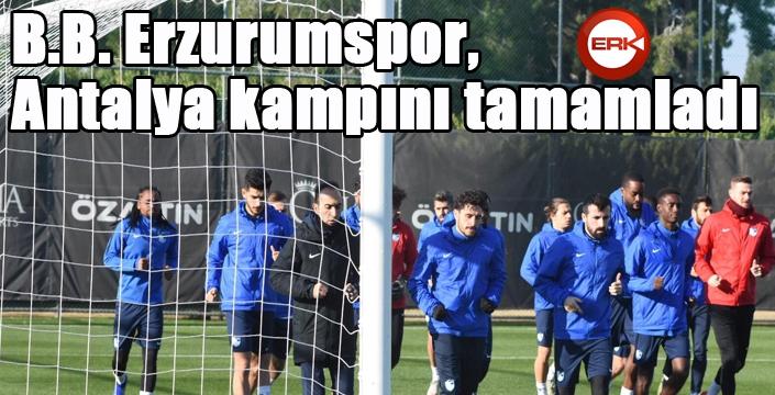 B.B. Erzurumspor, Antalya kampını tamamladı