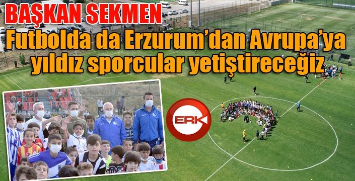 """Başkan Sekmen: """"Futbolda da Erzurum'dan Avrupa'ya yıldız sporcular yetiştireceğiz"""""""