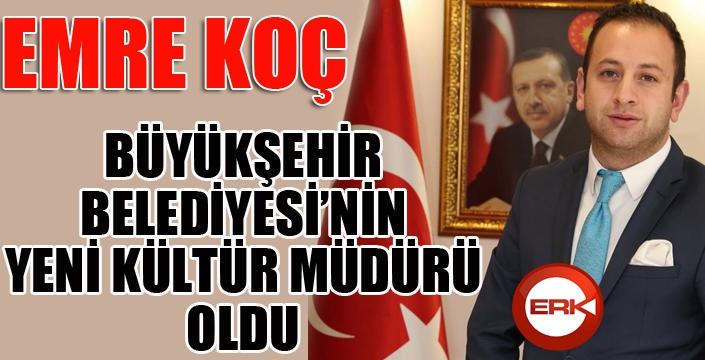 Başkan Sekmen'in danışmanlığını yapan Emre Koç Büyükşehir Belediyesi Kültür Müdürü oldu.