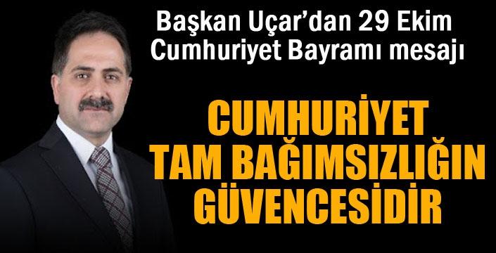Başkan Uçar'dan 29 Ekim Cumhuriyet Bayramı mesajı