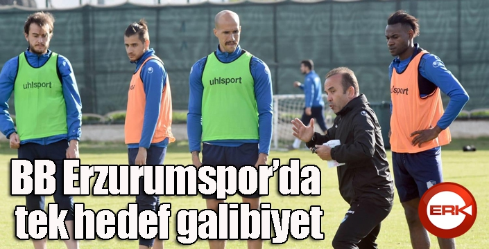 BB Erzurumspor'da tek hedef galibiyet