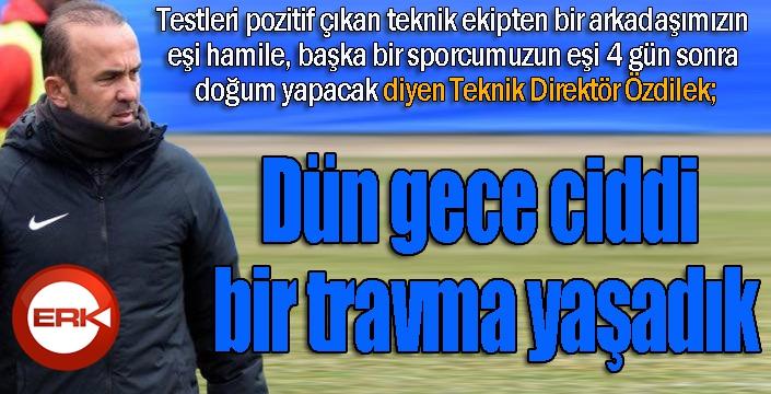 """BB Erzurumspor Teknik Direktörü Mehmet Özdilek: """"Dün gece ciddi bir travma yaşadık"""""""