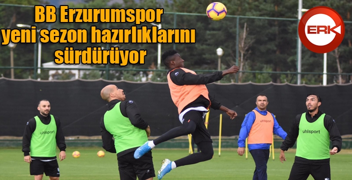 BB Erzurumspor yeni sezon hazırlıklarını sürdürüyor