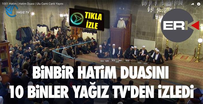 BİNBİR HATİM DUASINI 10 BİNLER YAĞIZ TV'DEN İZLEDİ..