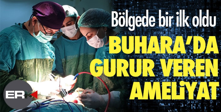 Buhara Hastanesi'nde gururlandıran ameliyat