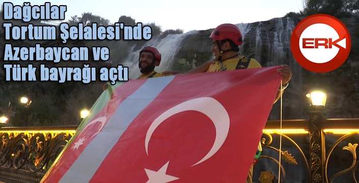 Dağcılar Tortum Şelalesi'nde Azerbaycan ve Türk bayrağı açtı