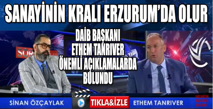 DAİB Başkanı Tanrıver: Sanayinin kralı Erzurum'da olur...
