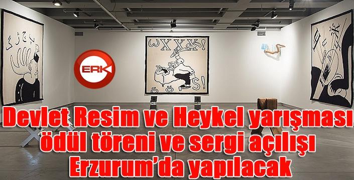 Devlet Resim ve Heykel yarışması ödül töreni ve sergi açılışı Erzurum'da yapılacak