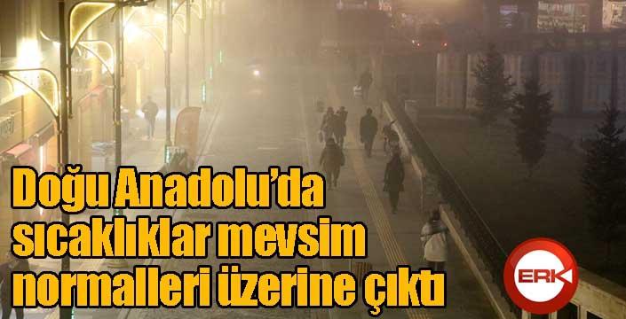 Doğu Anadolu'da sıcaklıklar mevsim normalleri üzerine çıktı