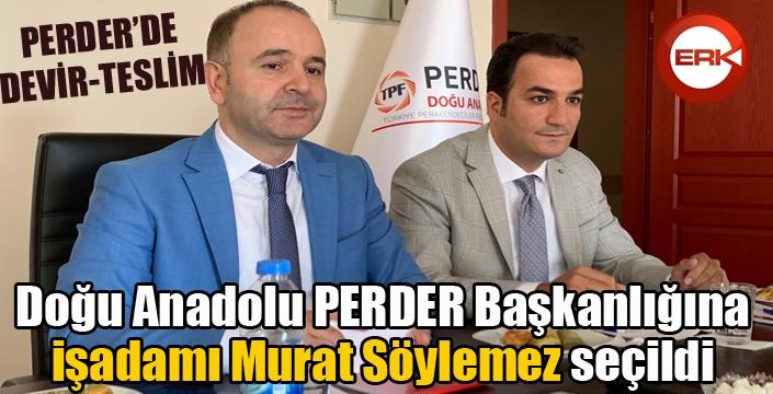 Doğu Anadolu PERDER'in başkanlığına işadamı Murat Söylemez seçildi