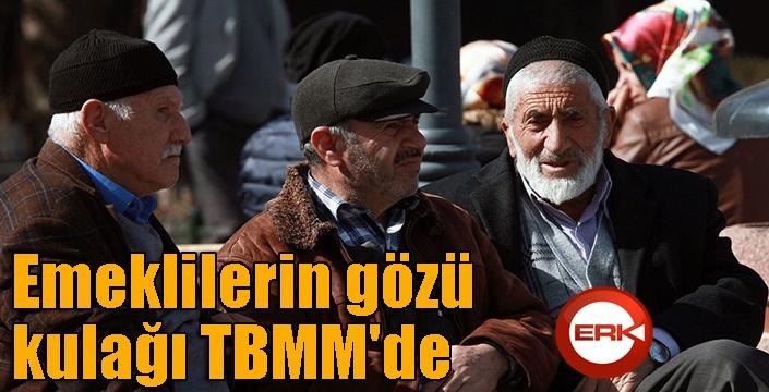 Emeklilerin gözü kulağı TBMM'de