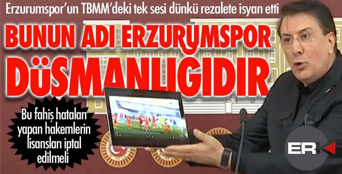 Erzurumspor'un TBMM'deki tek sesi isyan etti: Bunun adı Erzurumspor düşmanlığıdır!