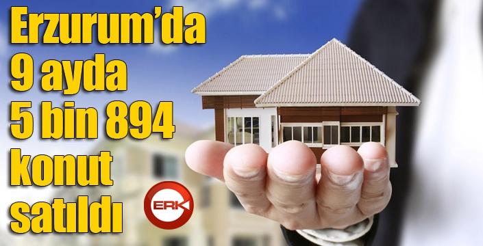 Erzurum'da 9 ayda 5 bin 894 konut satıldı