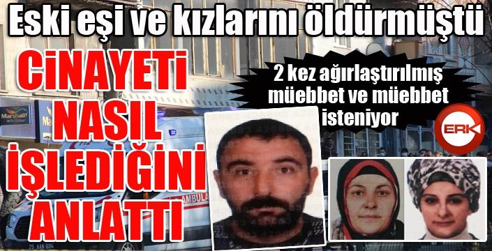 Erzurum'da eski eşini ve kızlarını öldüren şahıs cinayeti nasıl işlediğini anlattı...