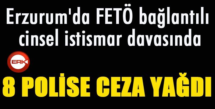 Erzurum'da FETÖ bağlantılı cinsel istismar davasında 8 polise ceza yağdı