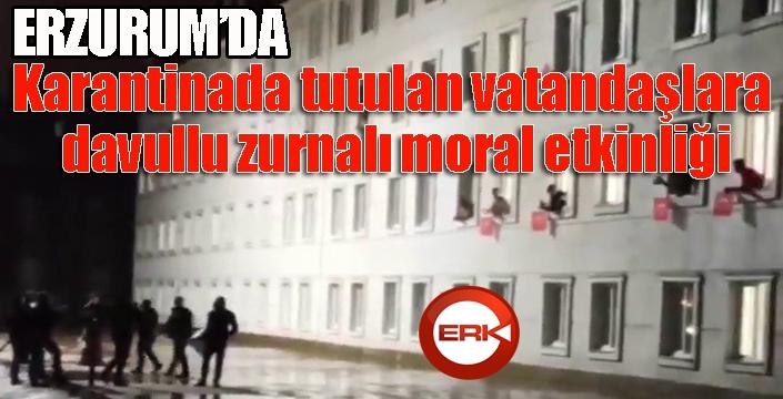 Erzurum'da karantinada tutulan vatandaşlara davullu zurnalı moral etkinliği