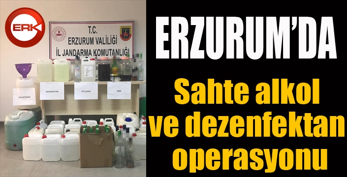 Erzurum'da sahte alkol ve dezenfektan operasyonu