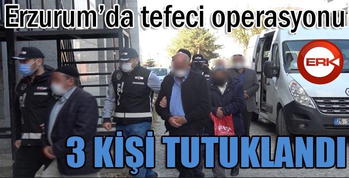 Erzurum'da tefeci operasyonu: 3 tutuklama
