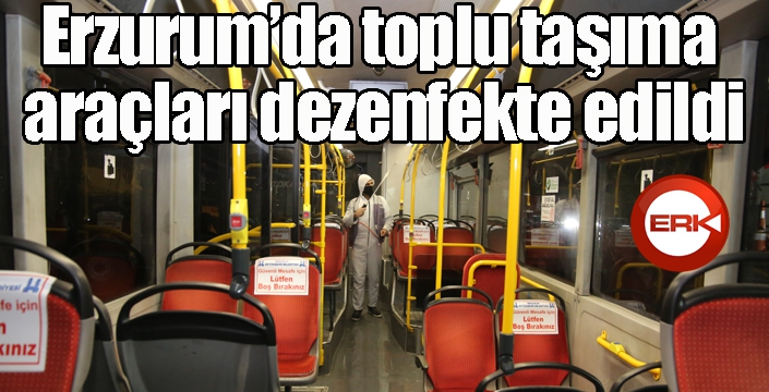 Erzurum'da toplu taşıma araçları dezenfekte edildi